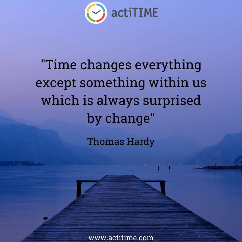 Time changes everything except something within us which is always surprised by change - quote about time by Thomas Hardy