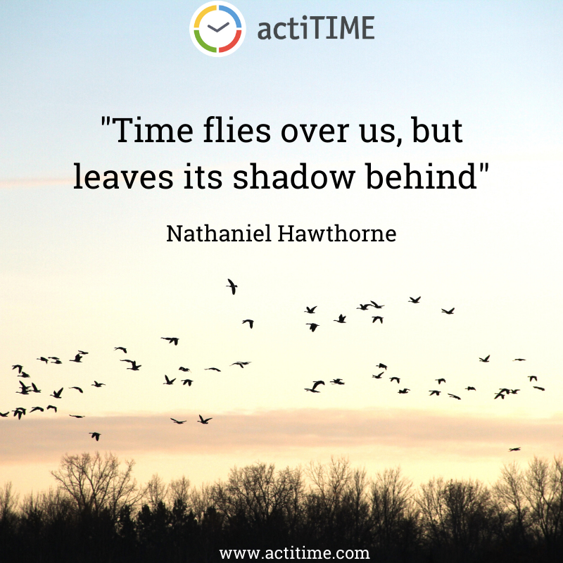 Time flies over us, but leaves its shadow behind - Quote about time by Nathaniel Hawthorne
